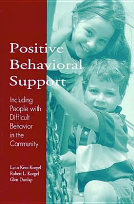 Positive Behavioral Support By Koegel, Lynn Kern, Ph.D. (EDT)/ Koegel, Robert L. (EDT)/ Dunlap, Glen, Ph.D. (EDT)